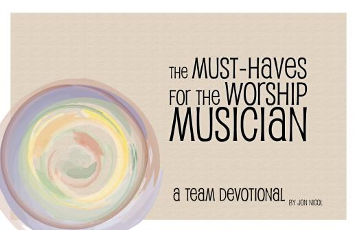 The Worship Musician as Teacher – the last in our worship team Must-Haves devotional