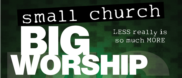 The good (and bad) news about small church worship ministry