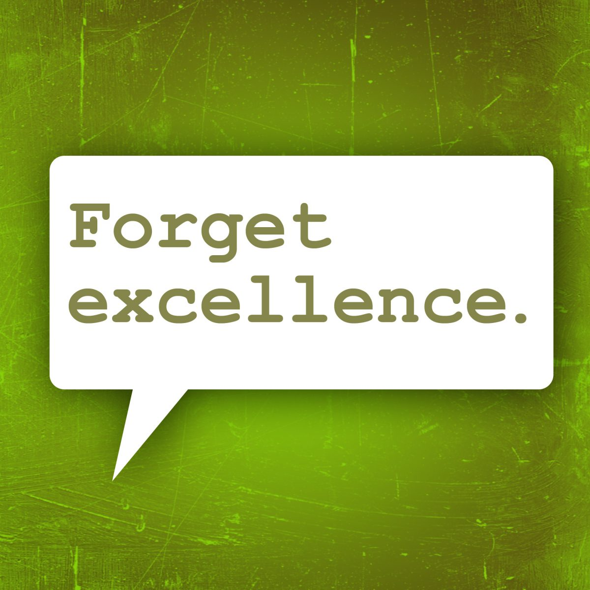 Forget excellence in worship