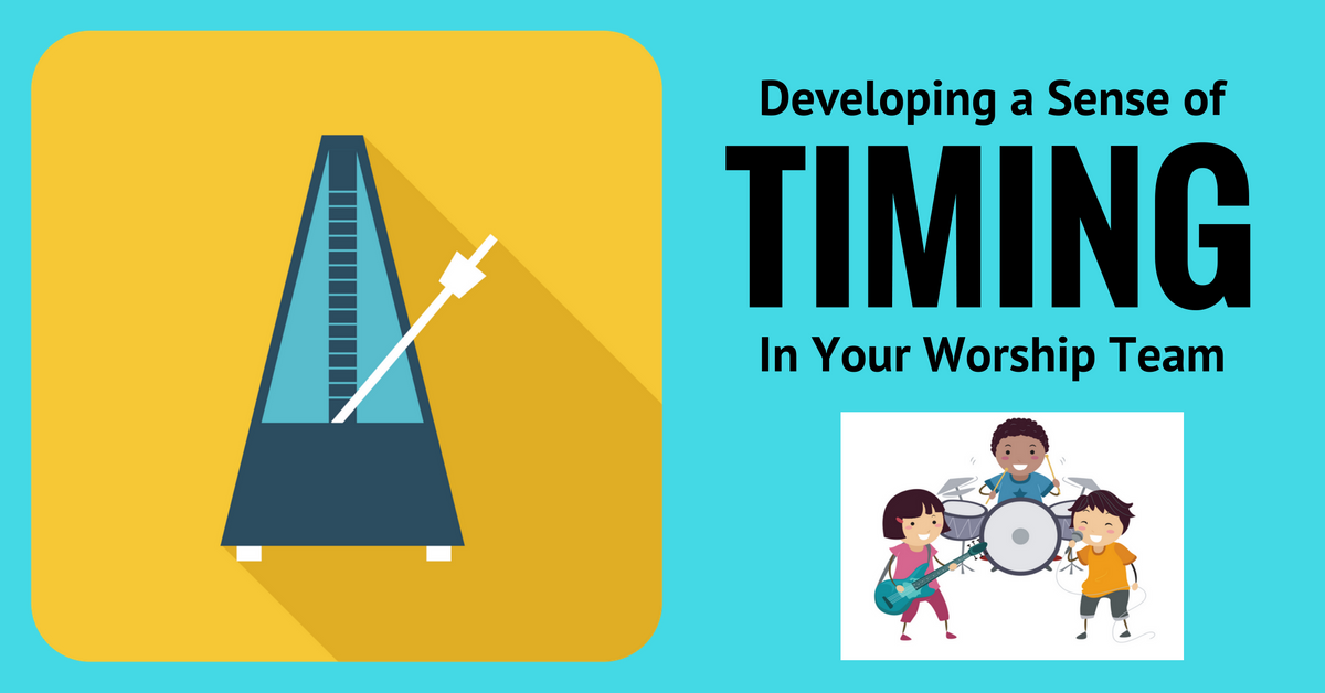 Developing a sense of timing in your worship team