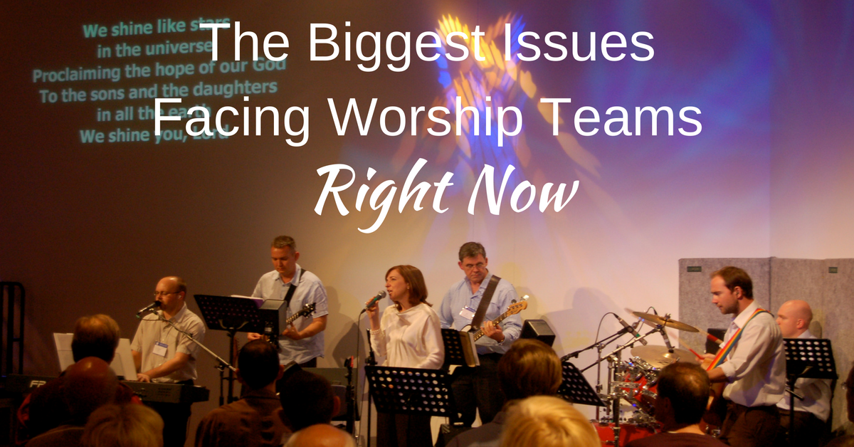 What are the biggest issues facing worship teams right now?